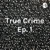 True Crime Ep. 1 artwork