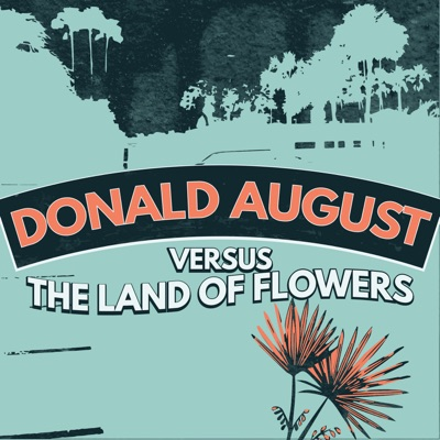Donald August Versus the Land of Flowers:Ben K & Emily D