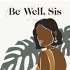Be Well Sis: The Podcast artwork
