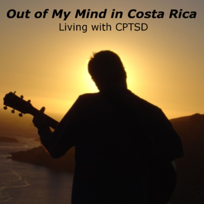 Out of My Mind in Costa Rica-Living with CPTSD
