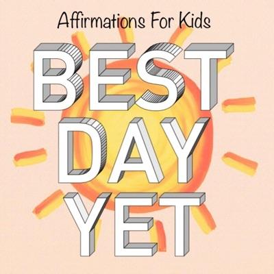 Best Day Yet Podcast: Affirmation Adventures & Guided Meditations For Kids:Marjorie Stordeur
