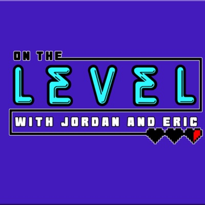 On the Level Podcast with Jordan & Eric