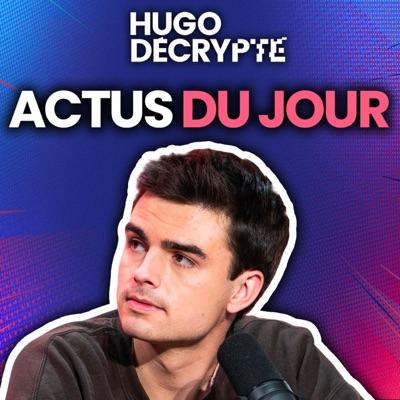 Les actus du jour - Hugo Décrypte:Hugo Décrypte