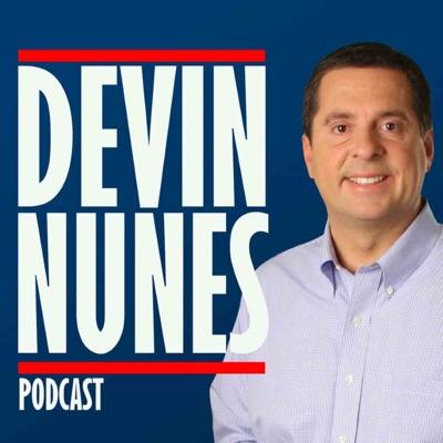 The Devin Nunes Podcast:Congressman Devin Nunes