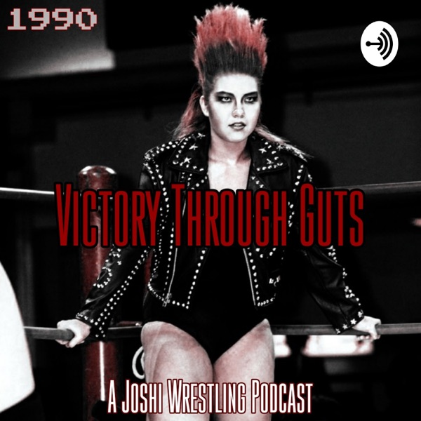 Victory Through Guts - A Joshi Wrestling Podcast