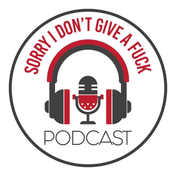 Sorry I Don't Give A F*** Podcast