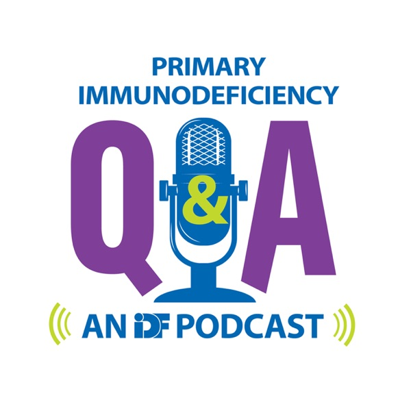 Primary Immunodeficiency Q & A: an IDF Podcast