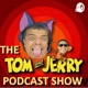 The Tom & Jerry Podcast Show
