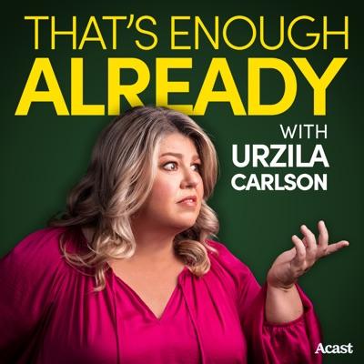 That's Enough Already with Urzila Carlson:Urzila Carlson