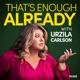 That's Enough Already with Urzila Carlson