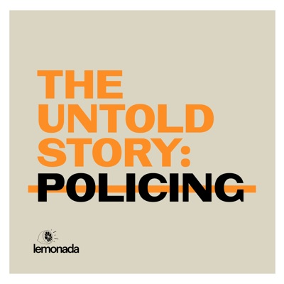The Untold Story: Policing:Lemonada Media