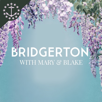 Bridgerton With Mary & Blake: A Bridgerton Podcast:Mary & Blake Media