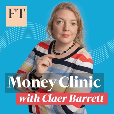 Money Clinic with Claer Barrett:Financial Times