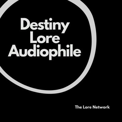 Destiny Lore Audiophile:The Lore Network