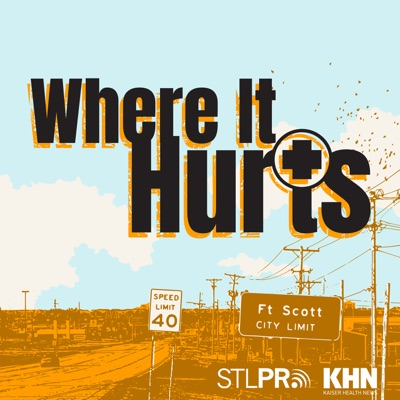 Where It Hurts:Kaiser Health News and St. Louis Public Radio