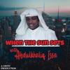 WHEN THE SUN SETS with Abdulkhaliq Issa artwork