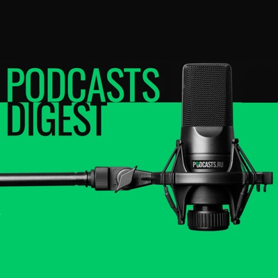 Podcasts Digest