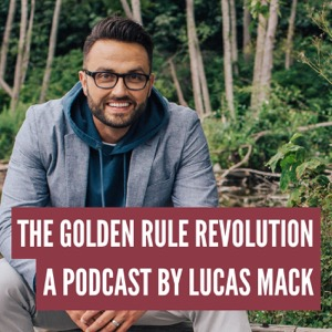 The Golden Rule Revolution with Lucas Mack
