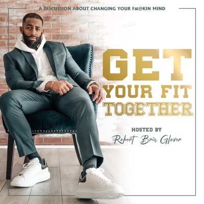 """Get Your Fit Together The Podcast:Robert """"Brix"""" Glover"""