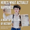 Here's what actually happened (a made up retelling of history) artwork