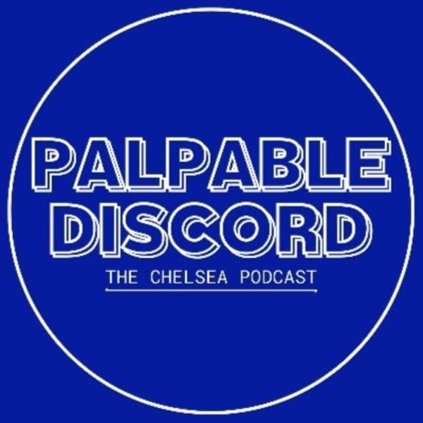 Palpable Discord - The Chelsea podcast