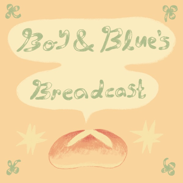 Boy and Blue's Breadcast
