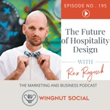 Rex Rogosch's Take on the Future of Hospitality Design - Episode 195