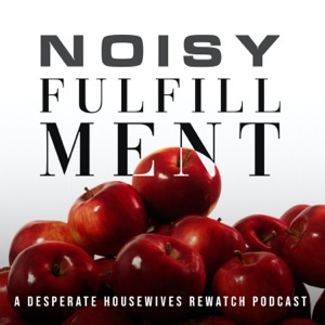 Noisy Fulfillment: A Desperate Housewives Rewatch Podcast