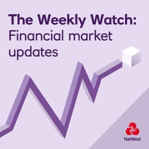 The Weekly Watch Podcast - Financial Market Updates