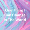 One Thing I Can Change In The World artwork