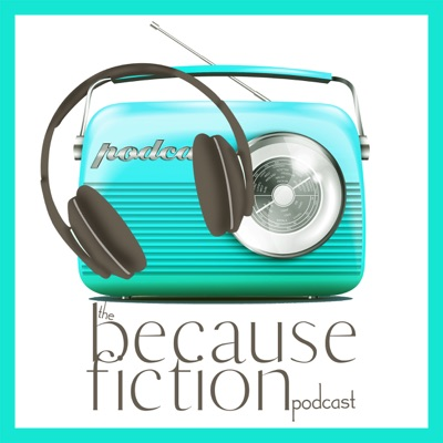 The Because Fiction Podcast