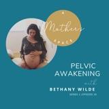 Pelvic Awakening with Bethany Wilde