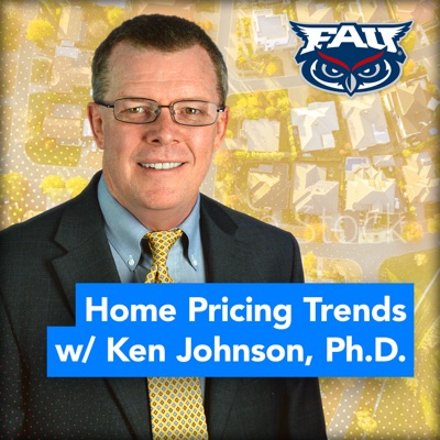 Home Pricing Trends with Ken H. Johnson, Ph.D.