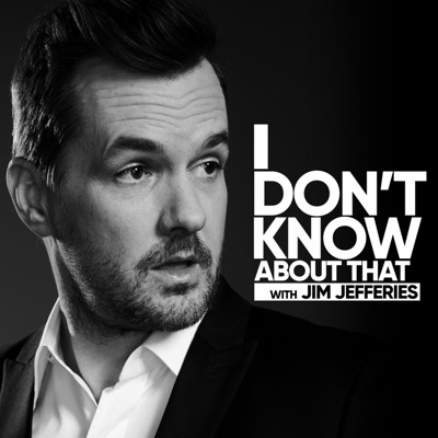 I Don't Know About That:Jim Jefferies
