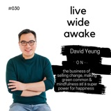 #030 David Yeung: on the business of selling change, making green common & mindfulness as a super power for happiness