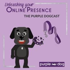 Unleashing your Online Presence - The Purple Dogcast
