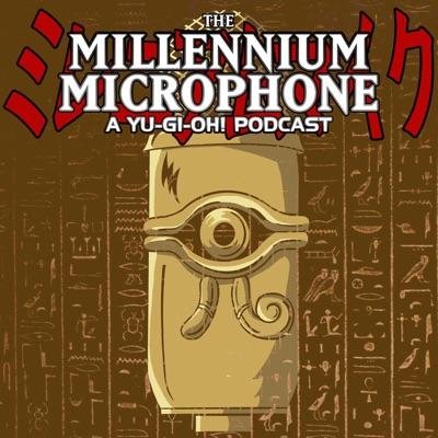 The Millennium Microphone - A Yu-Gi-Oh! Podcast:The Millennium Microphone