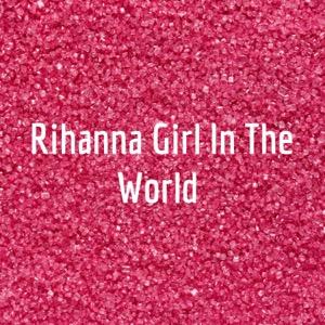 Rihanna Girl In The World