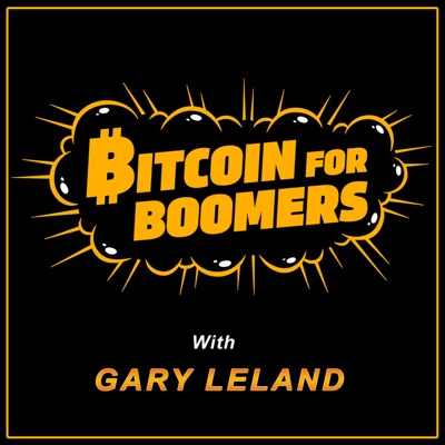 Bitcoin For Boomers with Gary Leland