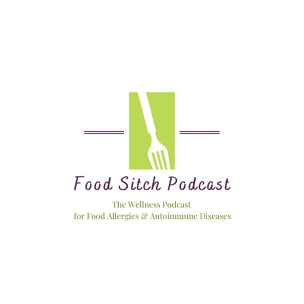 Food Sitch Podcast - The Wellness Podcast for Food Allergies & Autoimmune Diseases Artwork