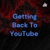 Getting Back To YouTube  artwork