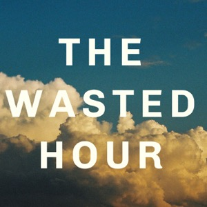 The Wasted Hour Podcast