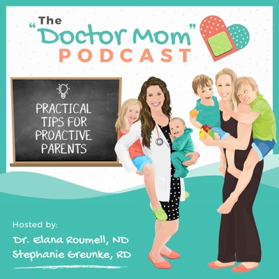 """""""Doctor Mom"""" Podcast:Stephanie Greunke, RD and Dr. Elana Roumell, ND"""
