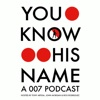 You Know His Name: A 007 Podcast artwork