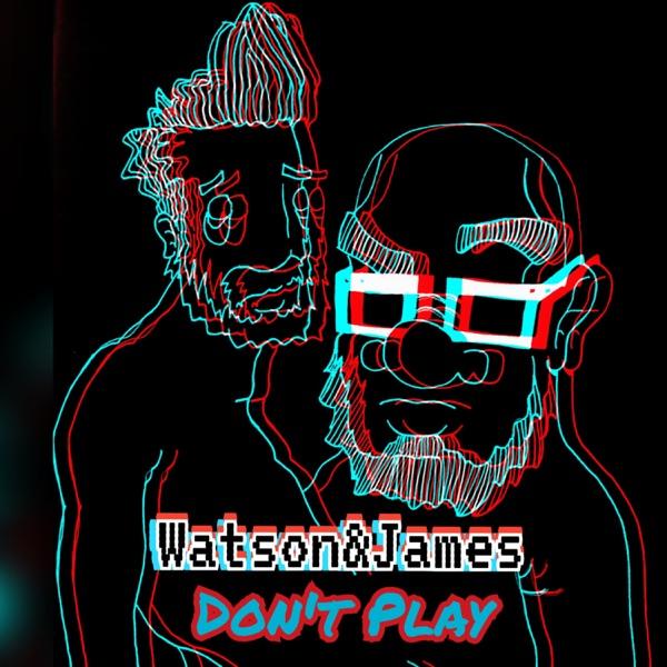 Watson And James Don't Play Artwork
