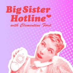Clementine Ford's Big Sister Hotline