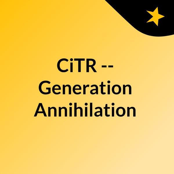 CiTR -- Generation Annihilation