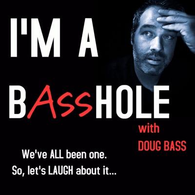 I'm A BASShole with Doug Bass:Basshole Studios