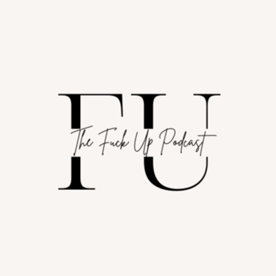The Fuck Up Podcast