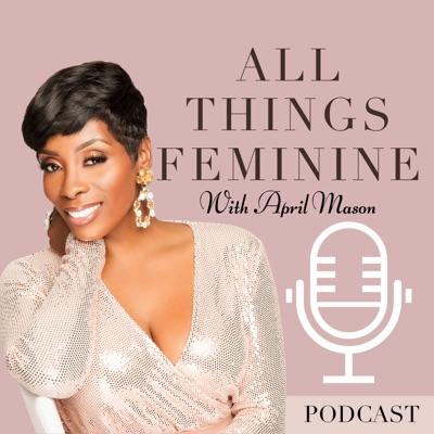 All Things Feminine with April Mason:April  Mason